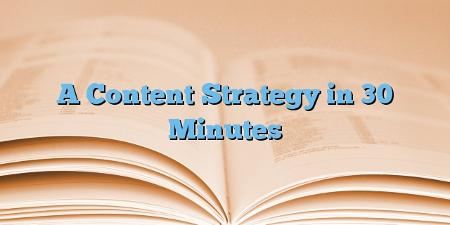 A Content Strategy in 30 Minutes
