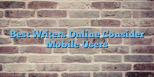 Best Writers Online Consider Mobile Users