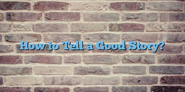 How to Tell a Good Story?
