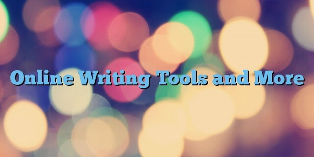 Online Writing Tools and More