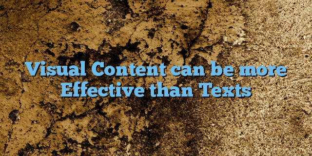 Visual Content can be more Effective than Texts