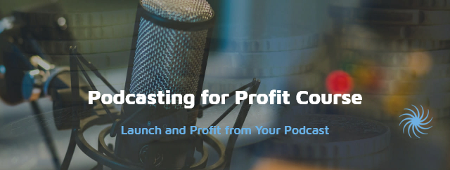 Podcasting for Profit Course